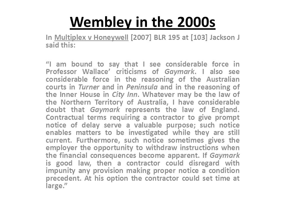 Wembley in the 2000s In Multiplex v Honeywell [2007] BLR 195 at [103] Jackson J said this: